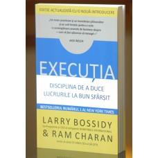 EXECUŢIA, DISCIPLINA DE A DUCE LUCRURILE LA BUN SFÂRŞIT - Ram Charan
